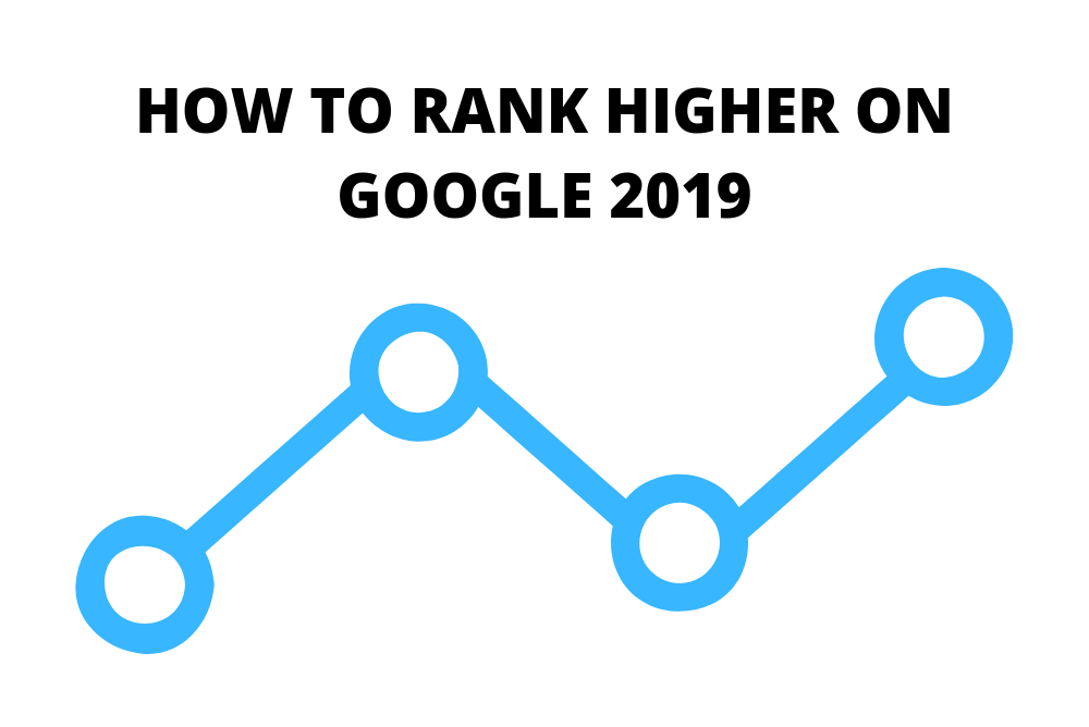 The Ultimate Guide On How To Rank Higher On Google In 2019